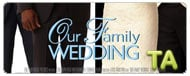Our Family Wedding: Premiere