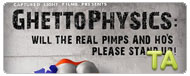 GhettoPhysics: Will the Real Pimps and Hos Please Stand Up?: Gems 37