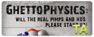 GhettoPhysics: Will the Real Pimps and Hos Please Stand Up?: Gems 14